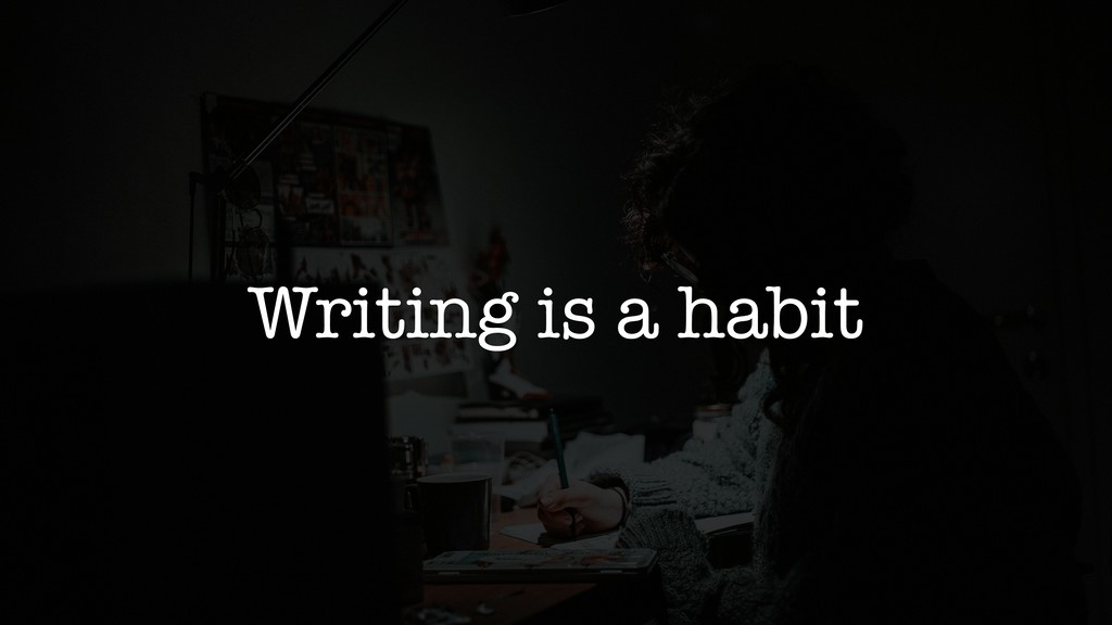 Writing is a habit