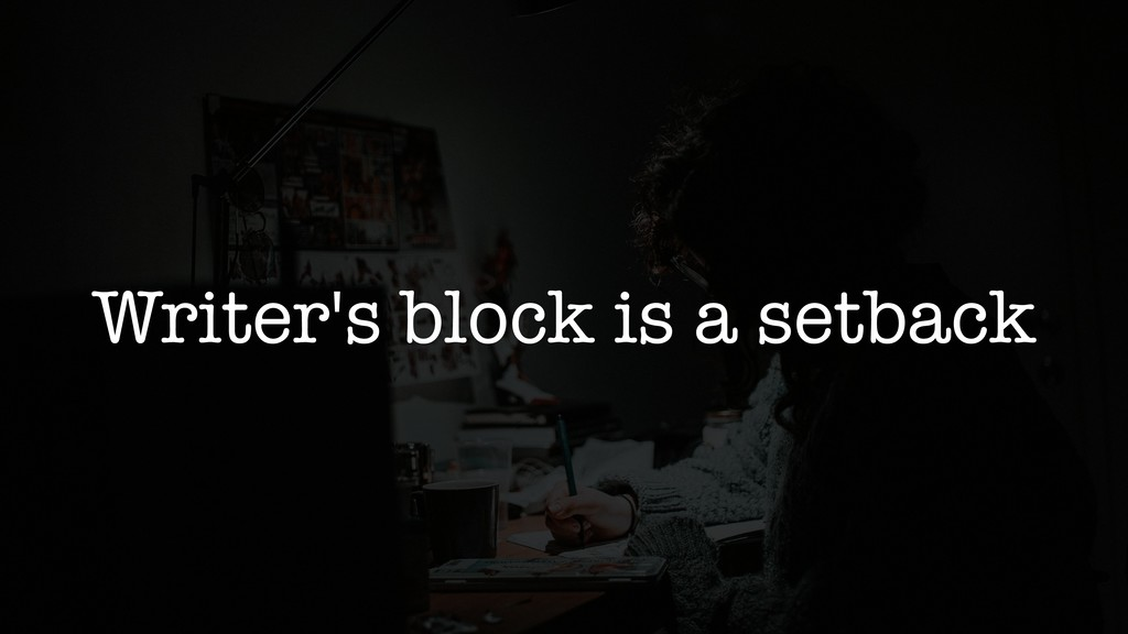 Writer's block is a setback