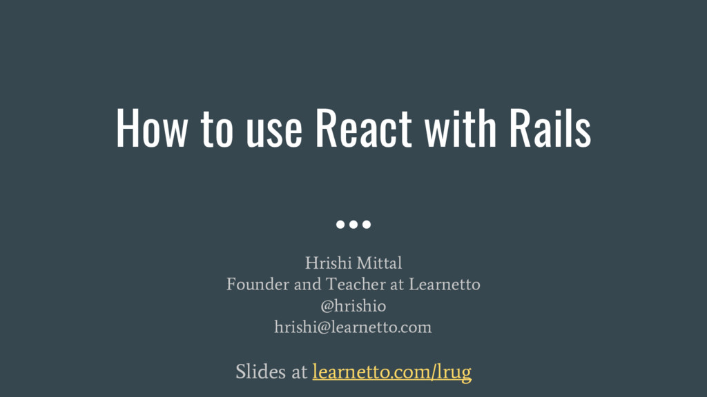 How to use React with Rails Hrishi Mittal Found...