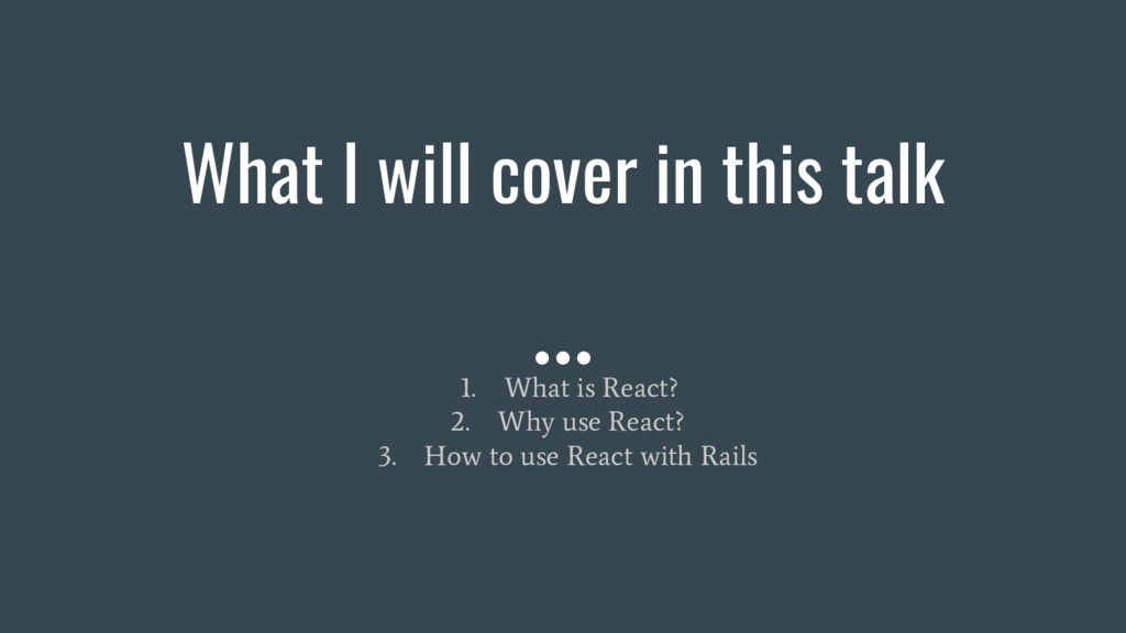 What I will cover in this talk 1. What is React...