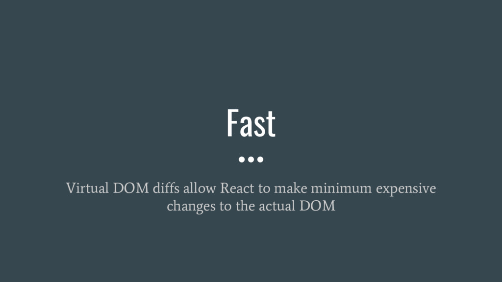 Fast Virtual DOM diffs allow React to make mini...