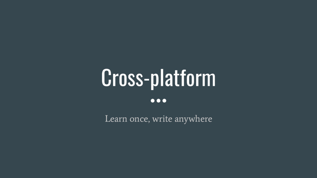 Cross-platform Learn once, write anywhere