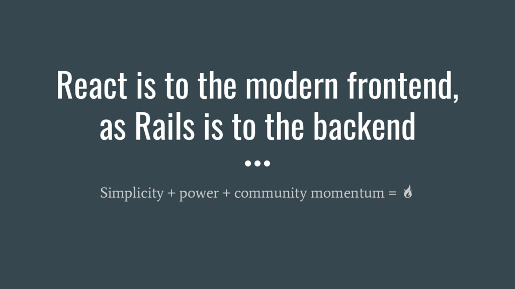 React is to the modern frontend, as Rails is to...