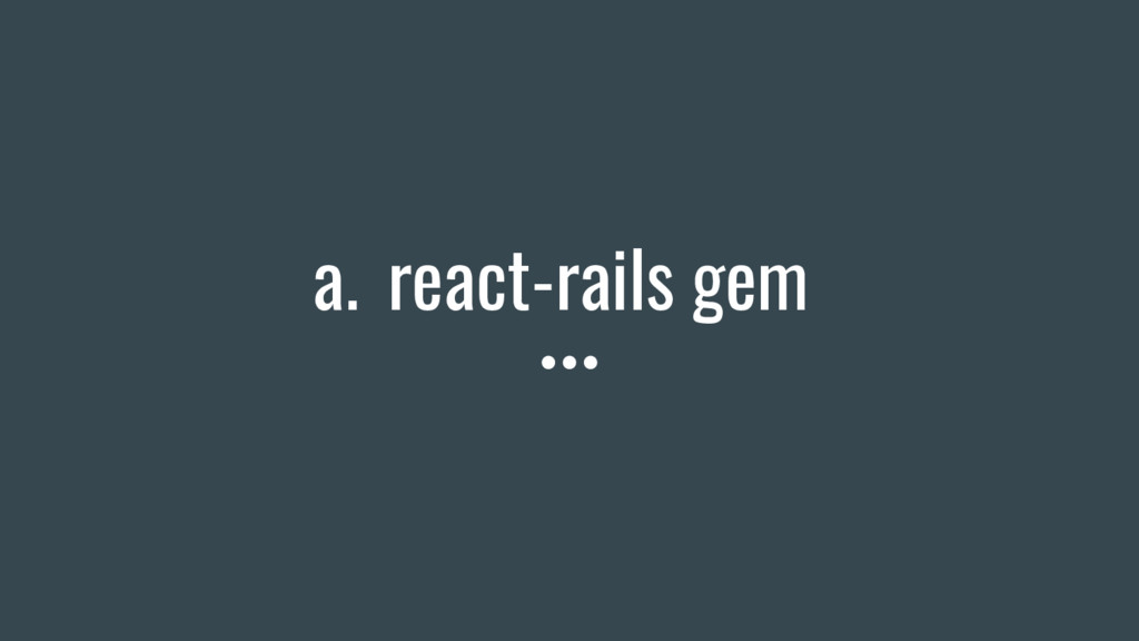 a. react-rails gem