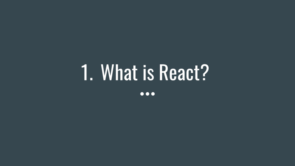1. What is React?