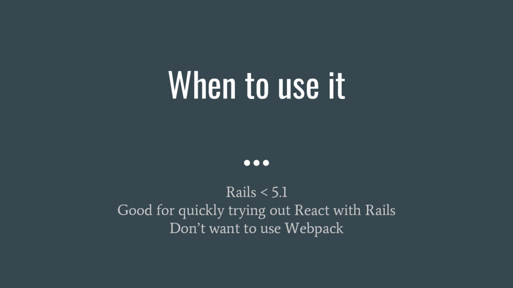 When to use it Rails < 5.1 Good for quickly try...