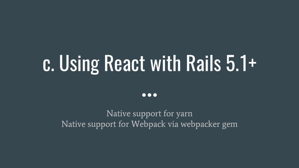 c. Using React with Rails 5.1+ Native support f...