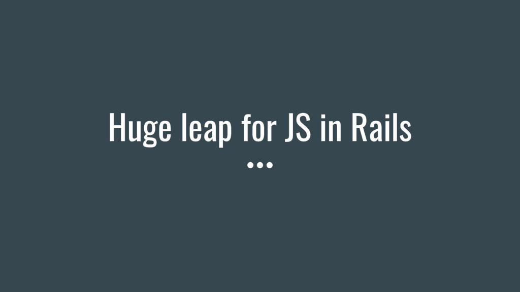 Huge leap for JS in Rails