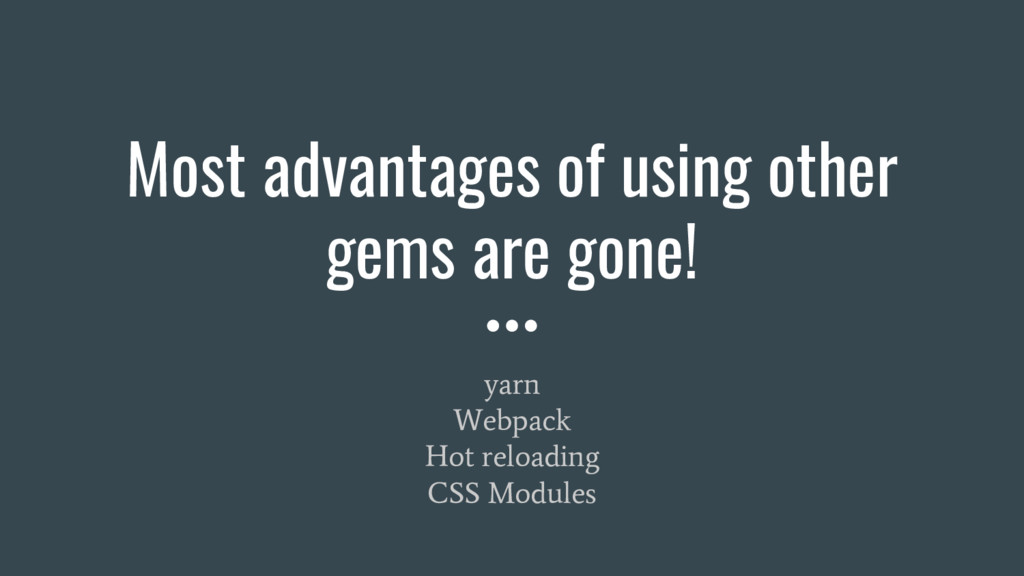 Most advantages of using other gems are gone! y...