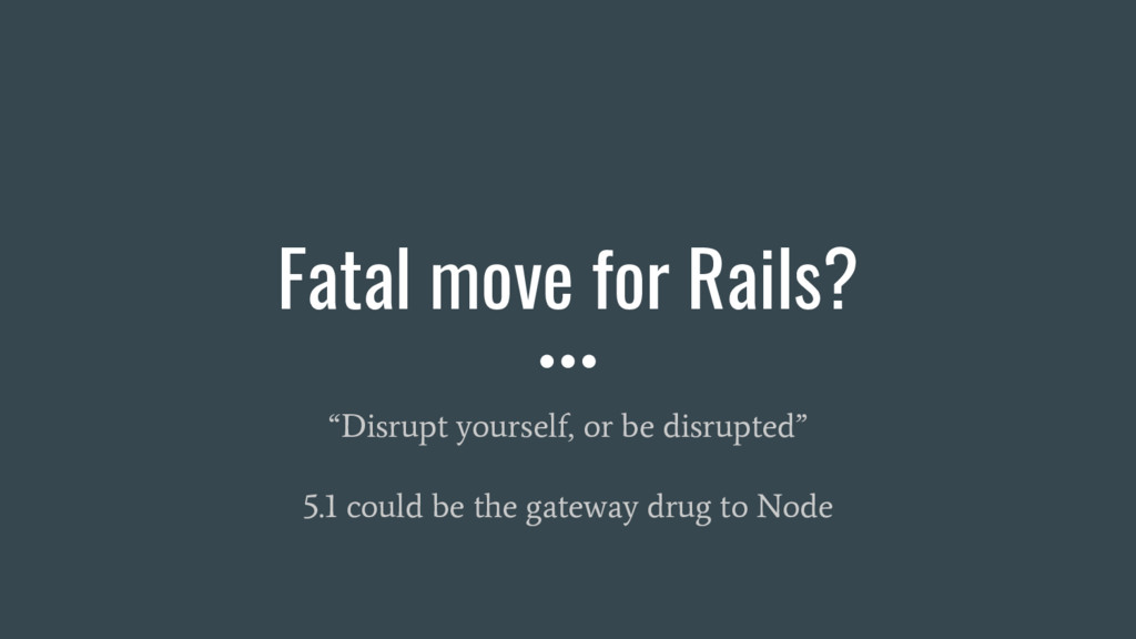 "Fatal move for Rails? ""Disrupt yourself, or be ..."