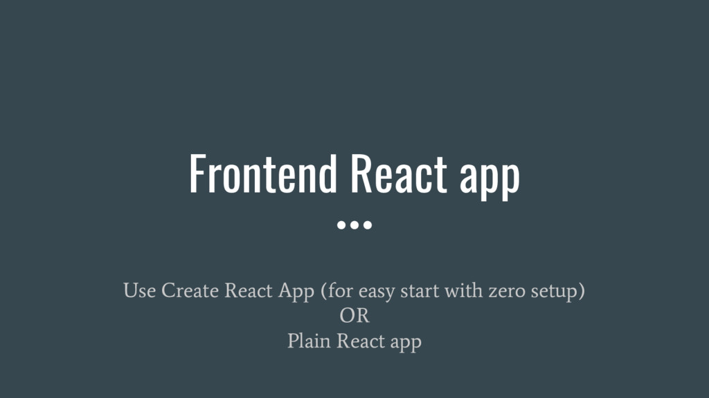 Frontend React app Use Create React App (for ea...