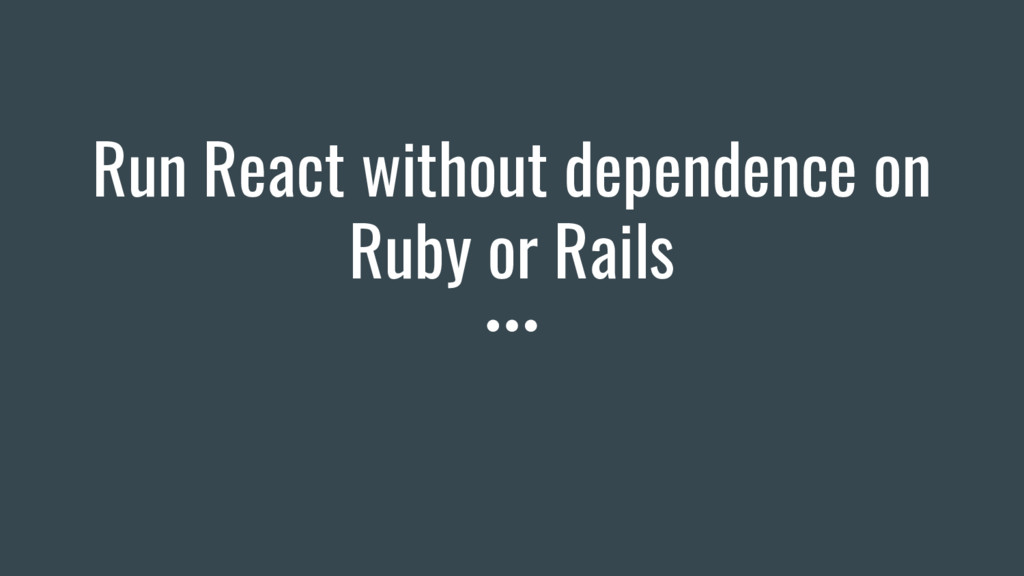 Run React without dependence on Ruby or Rails
