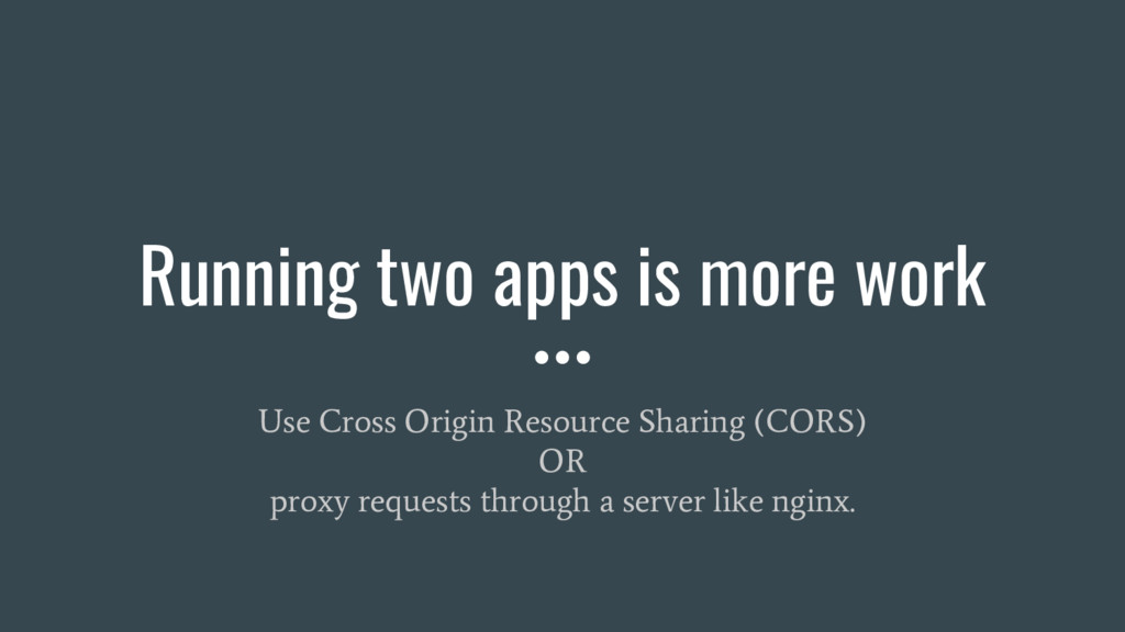 Use Cross Origin Resource Sharing (CORS) OR pro...