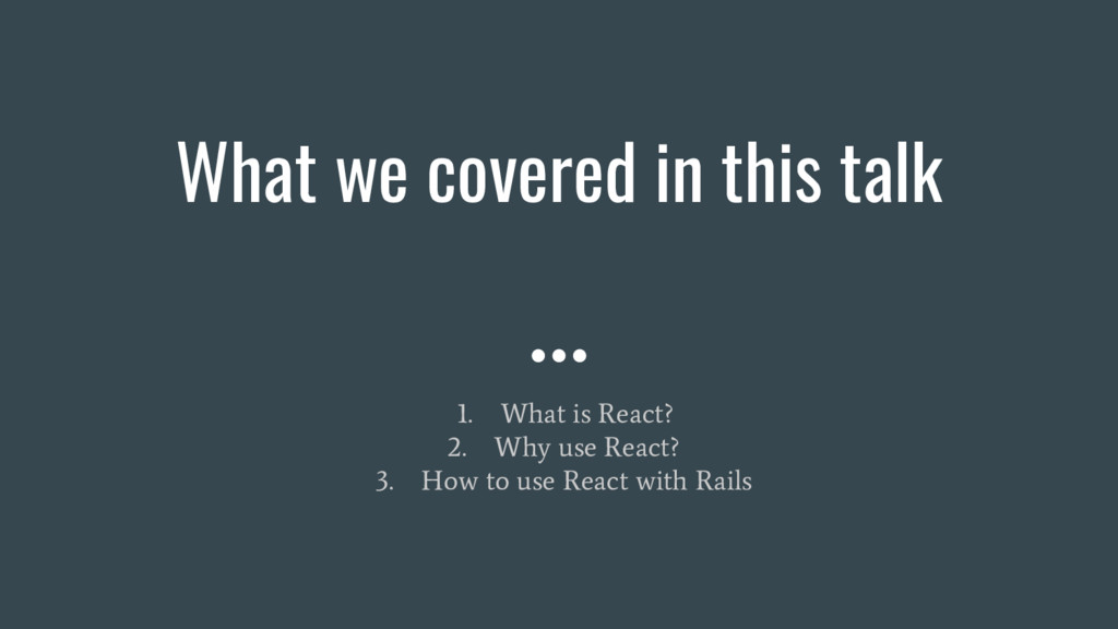 What we covered in this talk 1. What is React? ...