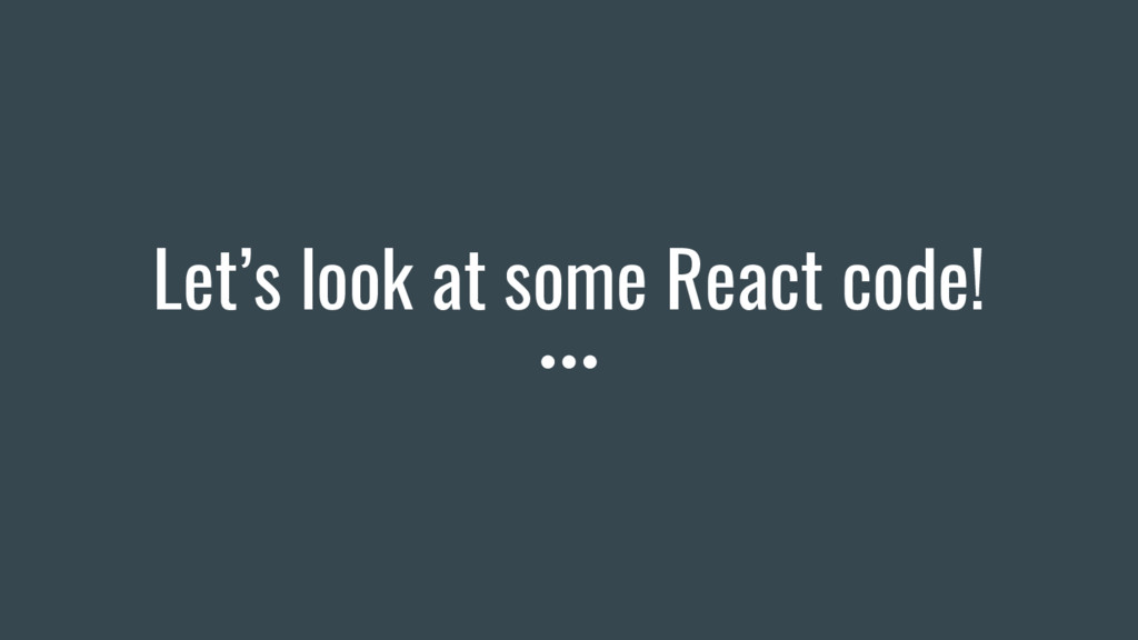 Let's look at some React code!