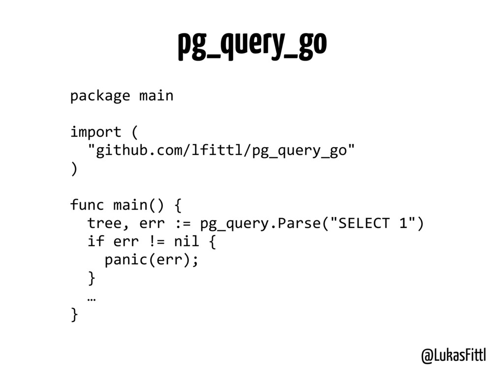 @LukasFittl pg_query_go package	