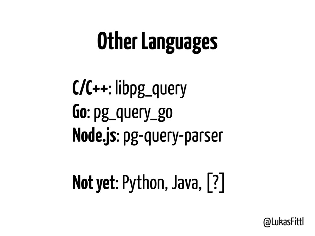 @LukasFittl Other Languages C/C++: libpg_query ...