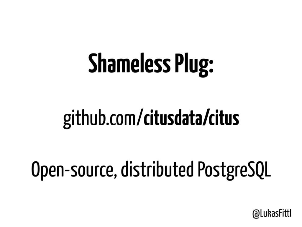 @LukasFittl Shameless Plug: github.com/citusdat...