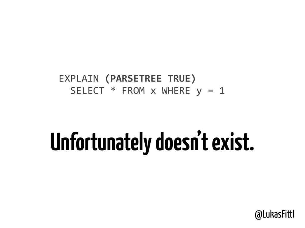 @LukasFittl EXPLAIN (PARSETREE TRUE)  ...