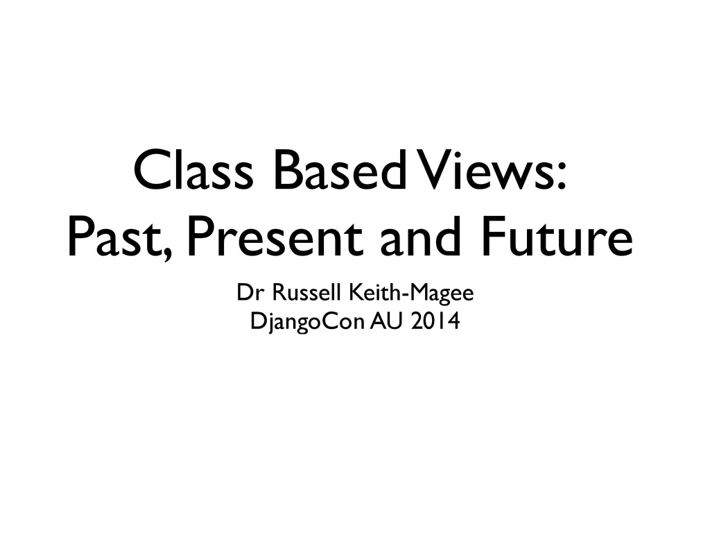 Class Based Views: Past, Present and Future Dr...