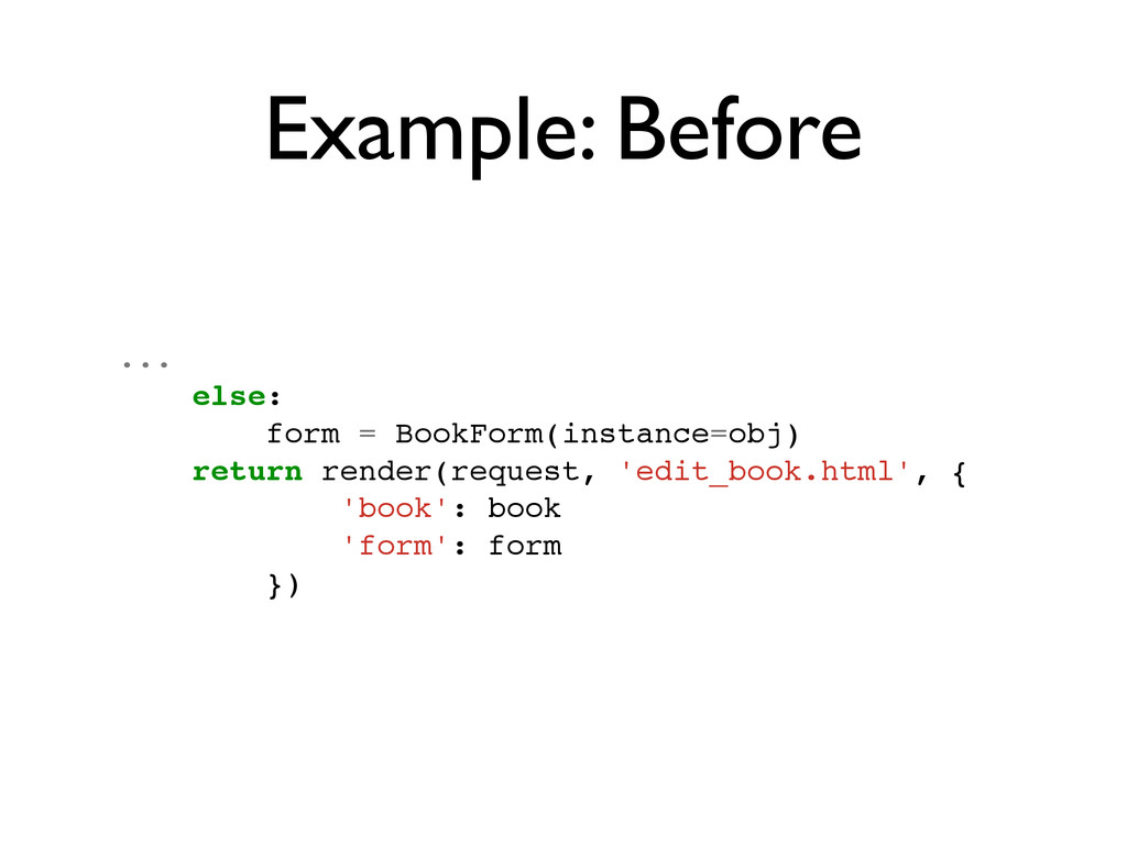 Example: Before ...! else:! form = BookForm(ins...