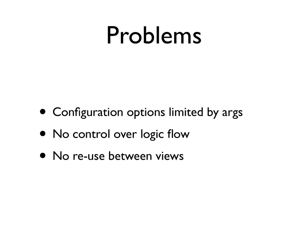 Problems • Configuration options limited by args...