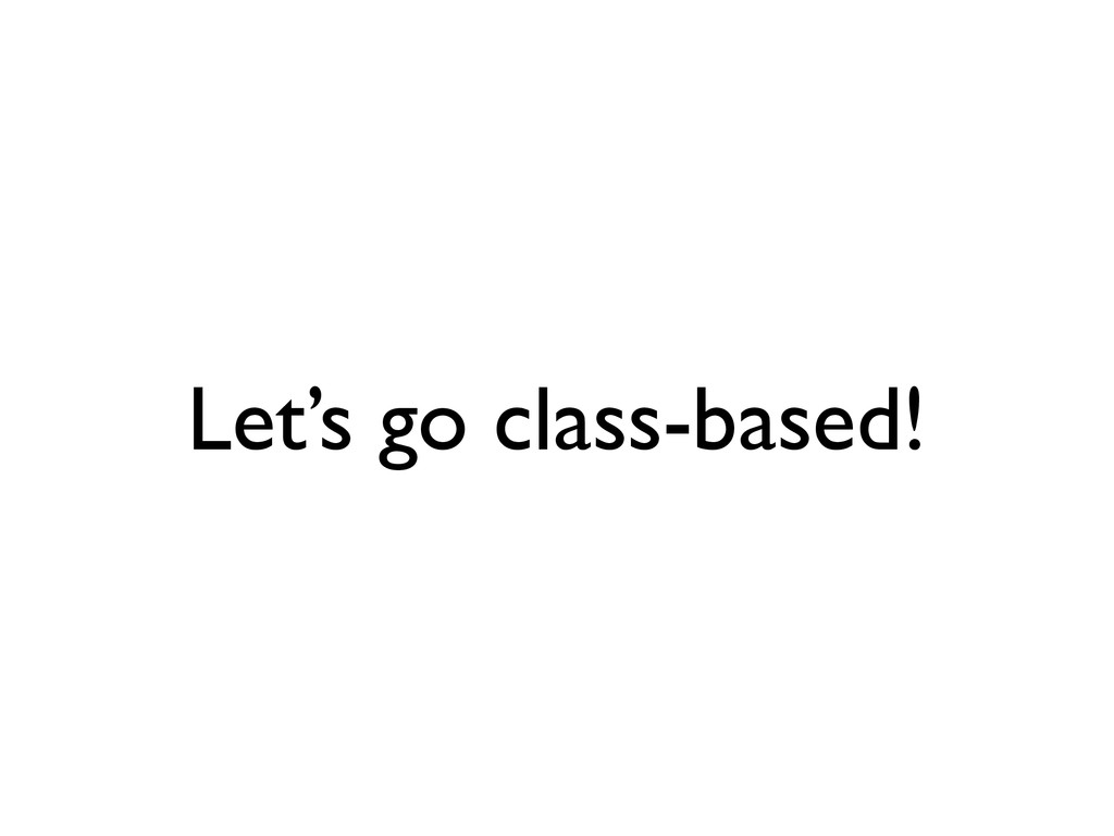 Let's go class-based!