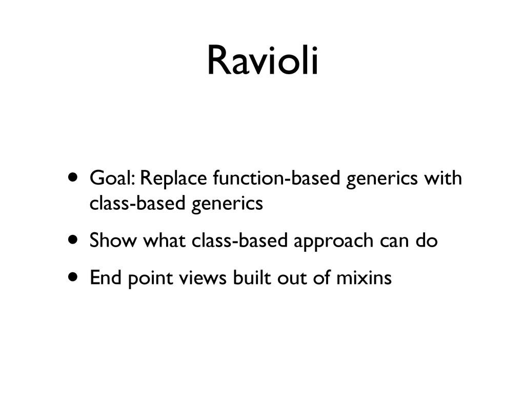 Ravioli • Goal: Replace function-based generics...