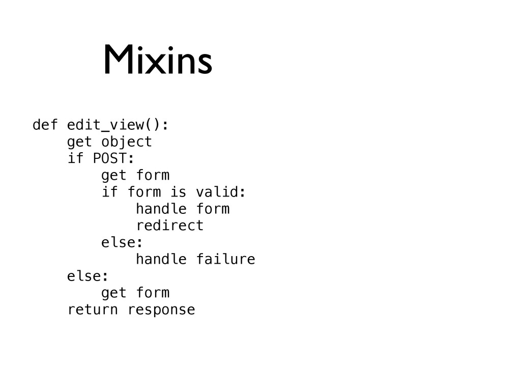 Mixins def edit_view(): get object if POST: get...