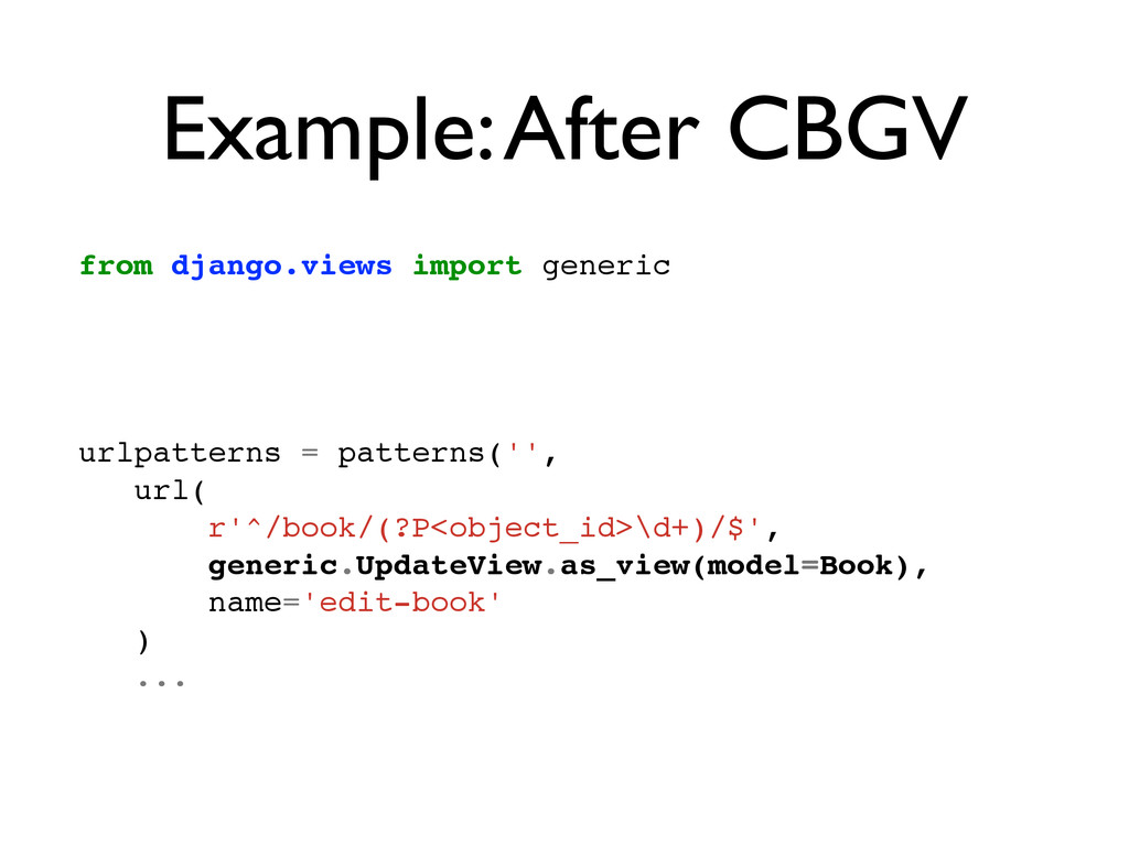 Example: After CBGV from django.views import ge...