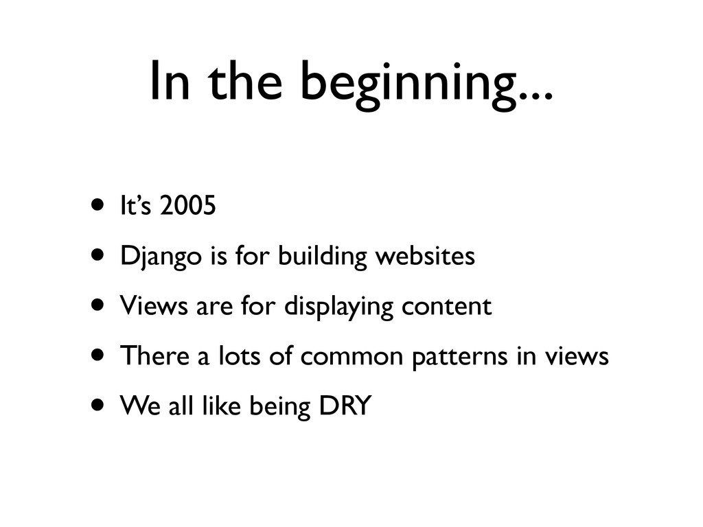 In the beginning... • It's 2005  • Django is ...