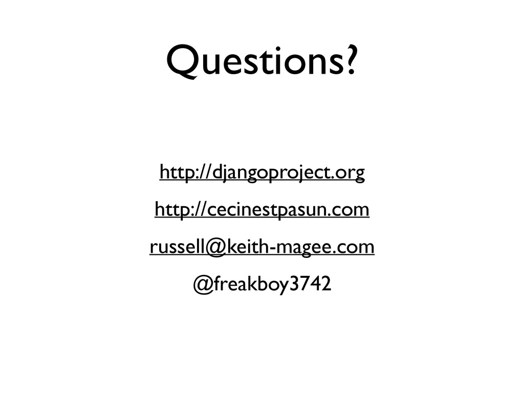 Questions? http://djangoproject.org  http://c...
