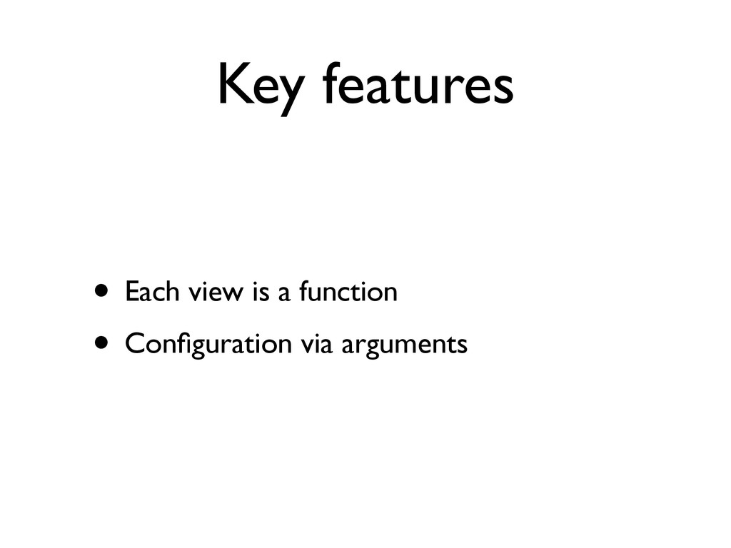 Key features • Each view is a function  • Con...