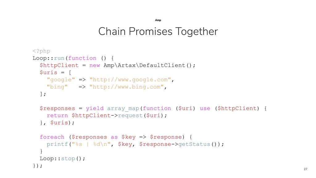 27 <?php Loop::run(function () { $httpClient = ...