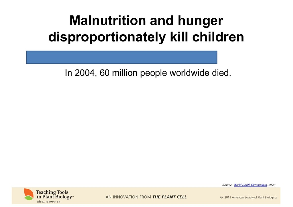 Malnutrition and hunger disproportionately kill...