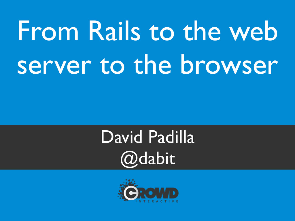From Rails to the web server to the browser Dav...