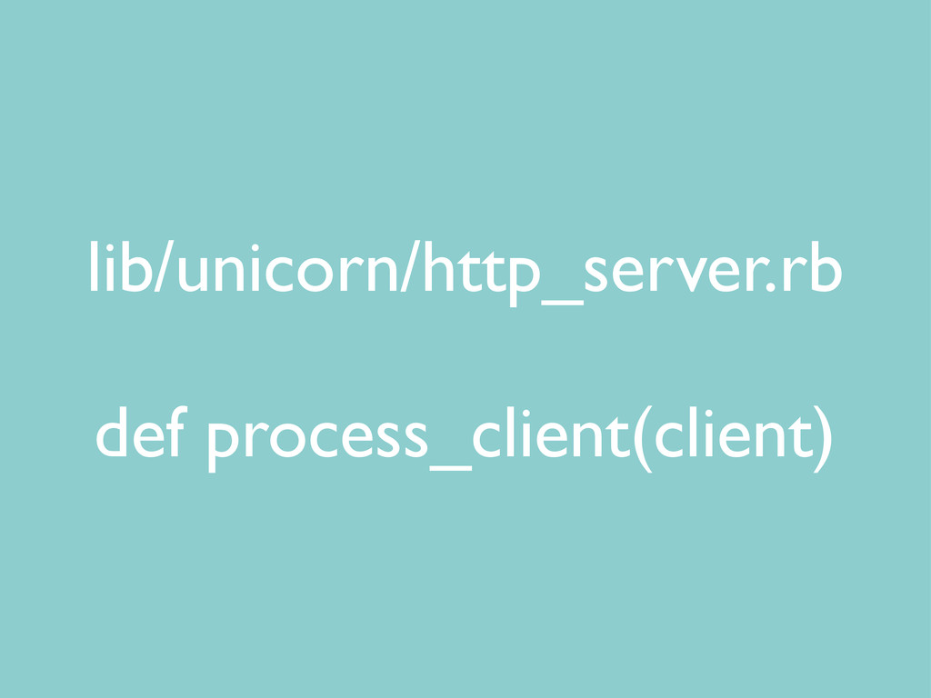 lib/unicorn/http_server.rb def process_client(c...