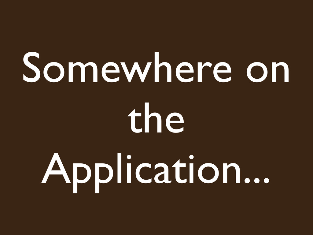 Somewhere on the Application...