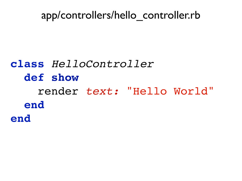 "class HelloController def show render text: ""He..."