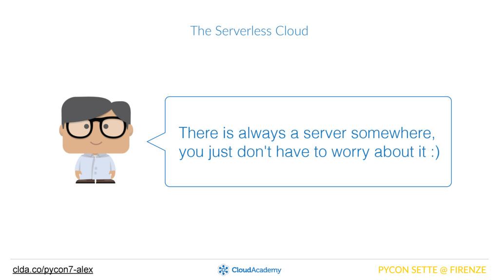 The Serverless Cloud PYCON SETTE @ FIRENZE...