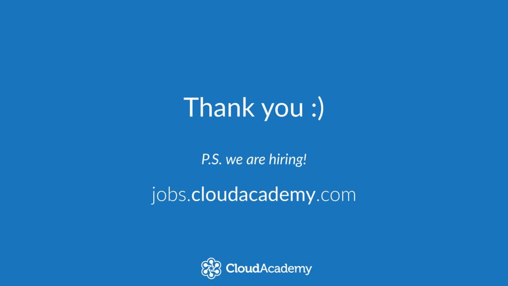 Thank you :) jobs.cloudacademy.com P.S. we ...