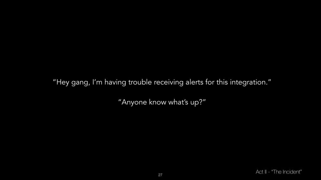 "27 Act II - ""The Incident"" ""Hey gang, I'm havin..."
