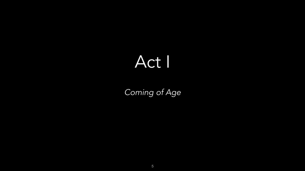 5 Act I Coming of Age
