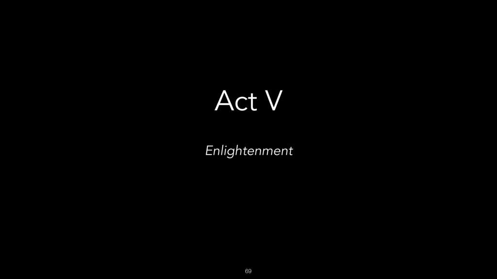 69 Act V Enlightenment
