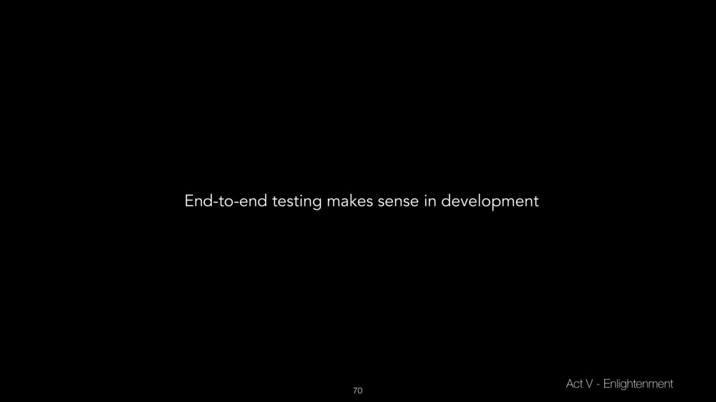 70 Act V - Enlightenment End-to-end testing mak...