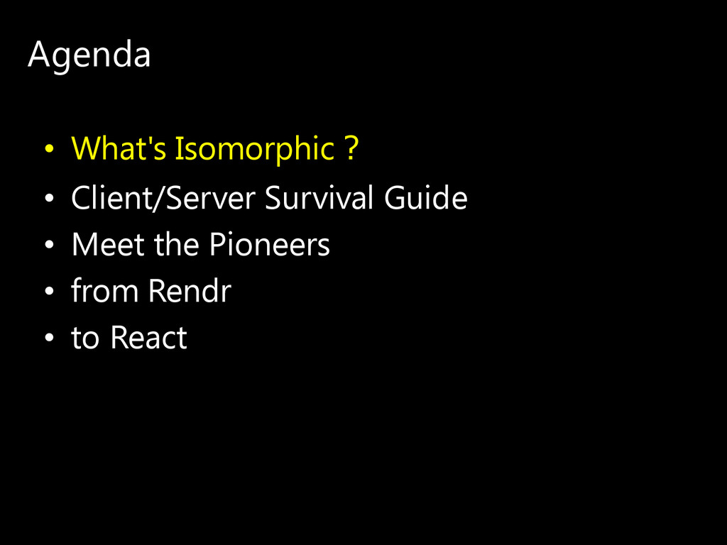 Agenda • What's Isomorphic? • Client/Server Sur...