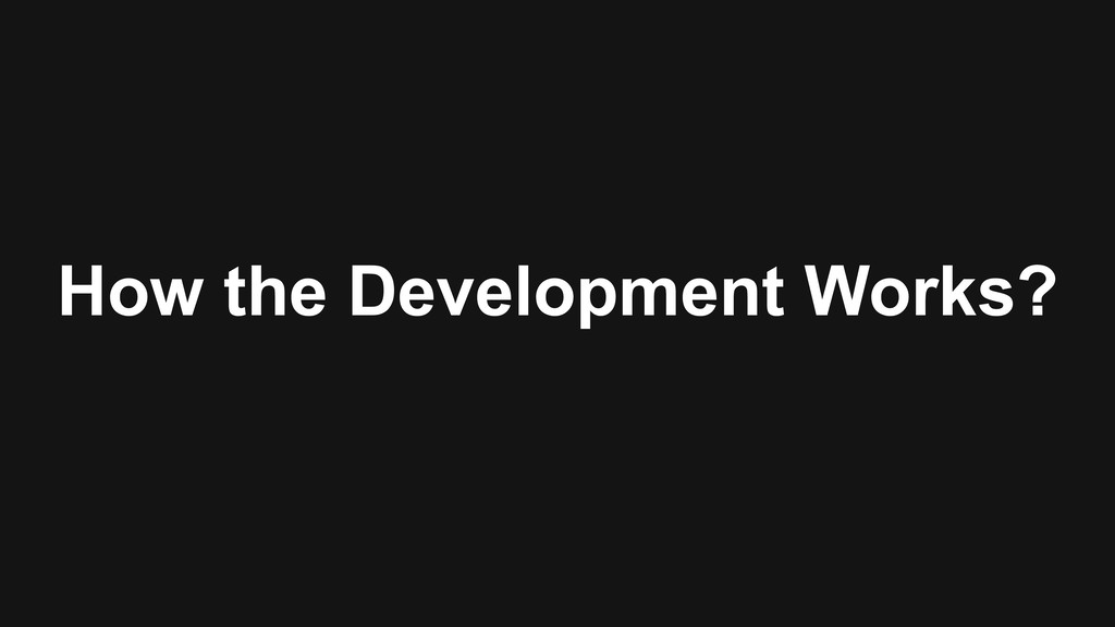 How the Development Works?