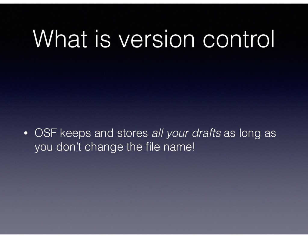 What is version control • OSF keeps and stores ...