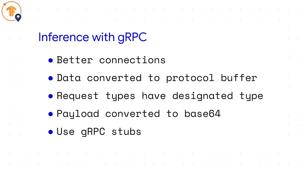 ● Better connections ● Data converted to protoc...