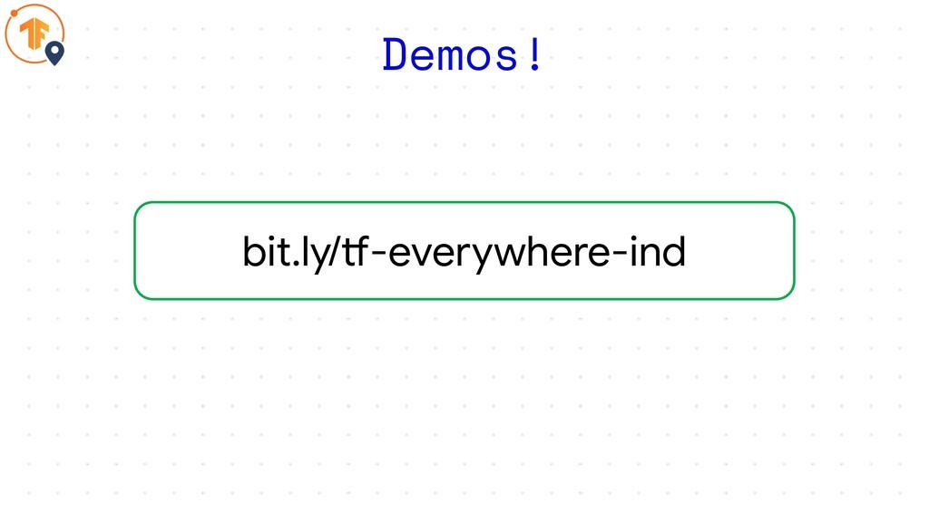 bit.ly/tf-everywhere-ind Demos!
